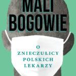 Mali bogowie. O znieczulicy polskich lekarzy – Paweł Reszka