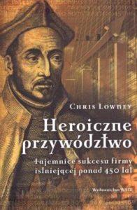 Heroiczne przywództwo - Chris Lowney