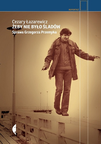 Żeby nie było śladów - Cezary Łazarewicz