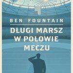 Długi marsz w połowie meczu – Ben Fountain